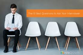 the best time of the year for job searching hiregrowth the 10 best questions to ask your interviewer