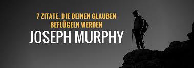 Joseph Murphy 7 Zitate Die Deinen Glauben Beflügeln Werden