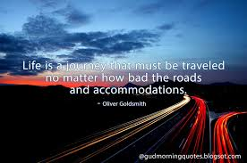 Road Quotes Inspiration Life Is A Journey That Must Be Traveled No Matter How Bad The Roads