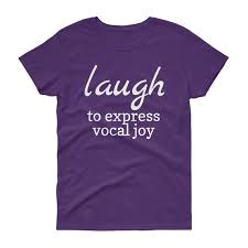Womens Laugh To Express Vocal Joy T Shirt Inspirational Quote Funny T Shirts Motivational T Shirt Motivational Quotes Cool Shirt Quotes