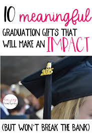 check out this post for ten meaningful graduation gifts for every student in your cl