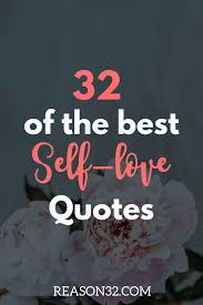 32 Of The Best Self Love Quotes About Changing Yourself Reason 32
