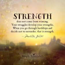 strength does not come from winning your struggles develop your strength does not come from winning your struggles develop your strengths when you