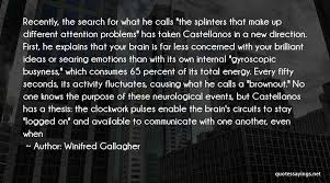 Winifred Gallagher Quotes: Recently, The Search For What He Calls The  Splinters That Make Up Different Attention Problems Has Taken Castellanos  In A ...