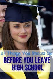 27 Things You Should Do Before You Leave High School Personal