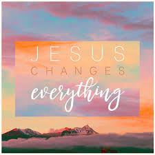 Image result for jesus changes everything