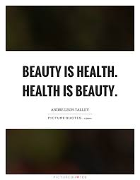 Beauty And Health Quotes Best Of Beauty Is Health Health Is Beauty Picture Quotes