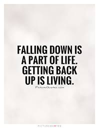 Living Quotes Interesting Falling Down Is A Part Of Life Getting Back Up Is Living