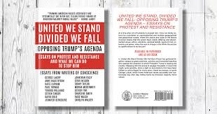 book excerpts two great excerpts from united we stand divided we  book excerpts two great excerpts from united we stand divided we fall opposing trump s agenda essays on protest and resistance garn press
