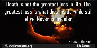 Loss Of Life Quotes Beauteous Death Is Not The Greatest Loss In Life It Is What Dies Inside