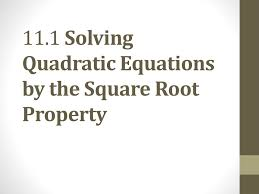11 1 solving quadratic equations by the square root property n