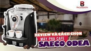 BARISTA SKILLS] Review và cách chọn máy pha cà phê cho gia đình Saeco Odea  - YouTube
