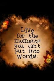 Live In The Moment Quotes Custom Quote Pictures Live For The Moment You Can't Put Into Words