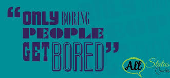 boring people quotes. interesting bored quotes about only boring people get t