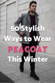 50 stylish ways to wear a peacoat this winter 2018 1