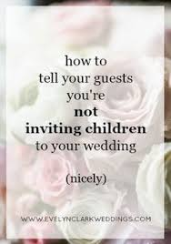 adults only wedding when children are not invited child Wedding Etiquette Not Invited wedding etiquette how to say \u201cno children\u201d calgary wedding planner not invited to wedding etiquette