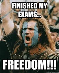 Finished my exams... FREEDOM!!! - Braveheart - quickmeme via Relatably.com