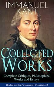 collected works of immanuel kant complete critiques  collected works of immanuel kant complete critiques philosophical works and essays including kant s