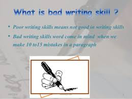 reasons for bad writing skills  3 • poor writing skills means not good