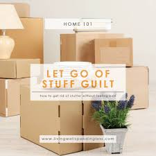 let go furniture. Fine Furniture How To Let Go Of Stuff Guilt  Declutter Without Feeling Guilty  Decluttering Ideas And Furniture T