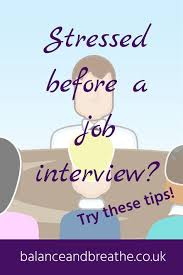 Stressed Before A Job Interview Try These Tips Stress