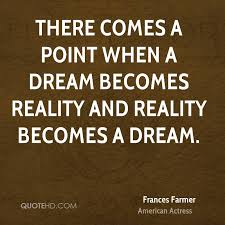 Dream And Reality Quotes Best of Frances Farmer Quotes QuoteHD