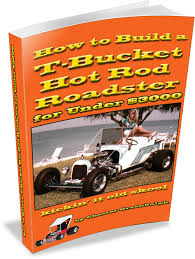 how to build a t bucket hot rod roadster for under 3000 kickin how to build a t bucket hot rod roadster
