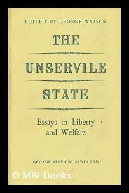 unservile state essays liberty welfare by watson george abebooks