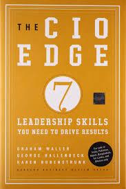 the cio edge seven leadership skills you need to drive results the cio edge seven leadership skills you need to drive results graham waller karen rubenstrunk george hallenbeck 9781422166376 com books