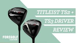 Titleist Ts2 Ts3 Drivers The Fitters Guide Review