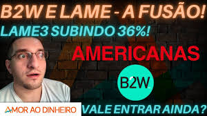 ⚫Fusão do ano - B2W e LAME - #LAME3 subindo 36%⚫ - YouTube