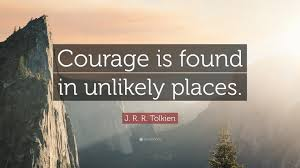 "Quotes About Courage Fascinating J R R Tolkien Quote ""Courage Is Found In Unlikely Places"" 48"