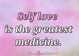 Quote About Self Love Extraordinary Self Love Is The Greatest Medicine PureLoveQuotes