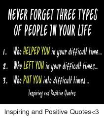 NEVER FORGET THREE TYPES OF PEOPLE IN YOUR LIFE I Who HELPE YO Your Unique Quote About Difficult Time In Life
