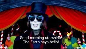 Good Morning Starshine Willy Wonka Quote Best of Good Morning Starshine The Earth Says Hello Willy Wonka Makes Me