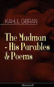 The Madman His Parables Poems Illustrated Ebook By Kahlil Gibran Rakuten Kobo