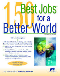 best jobs for a better world jist s best jobs laurence 150 best jobs for a better world jist s best jobs laurence shatkin phd 9781593574765 com books