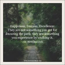 "Quote By Steve Maraboli ""Happiness Success Excellence They Are Magnificent Path Quotes"
