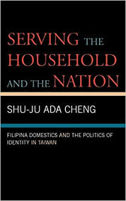 Serving the Household and the Nation: Filipina Domestics and the Politics  of Identity in Taiwan: Shu-Ju, Ada Cheng: 9780739111727: Amazon.com: Books