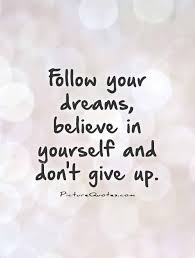 Quotes Following Your Dreams Best Of Followyourdreamsbelieveinyourselfanddon'tgiveup Picture