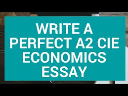 cie a economics write the perfect essay  cie a2 economics write the perfect essay 1