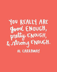 Really Good Quotes New You Really Are Good Enough Quote Al Carraway Positive