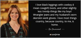 Ree Drummond Quote I Love Black Leggings With Cowboy I Mean Fascinating Cowboy Quotes About Love