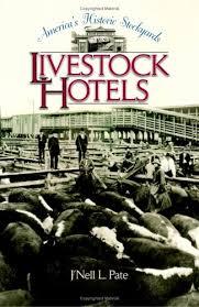 America's Historic Stockyards: Livestock Hotels: Pate, J'Nell ...
