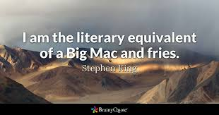Stephen King Quotes On Love Inspiration I Am The Literary Equivalent Of A Big Mac And Fries Stephen King