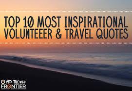 Volunteer Quotes Best Gap Year Blog Into The Wild