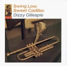 <b>Swing</b> Low Sweet Cadillac by <b>Dizzy Gillespie</b> by : Amazon.co.uk ...