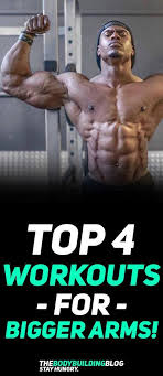 check out the top 4 workouts for bigger arms fitness arms gym exercise workout