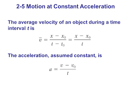 1 the average velocity of an object during a time interval t is the acceleration assumed constant is 2 5 motion at constant acceleration