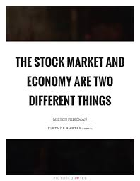 Stock Market Quotes Today Cool The Stock Market And Economy Are Two Different Things Picture Quotes